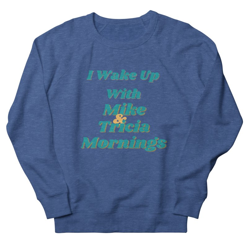 I Wake Up With Mike and Tricia Mornings Women's Sweatshirt by Townsquare Media El Paso's Shop
