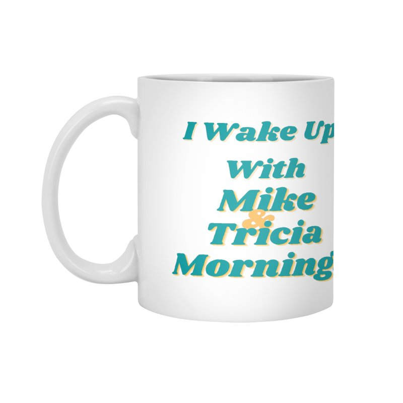 I Wake Up With Mike and Tricia Mornings Accessories Mug by Townsquare Media El Paso's Shop