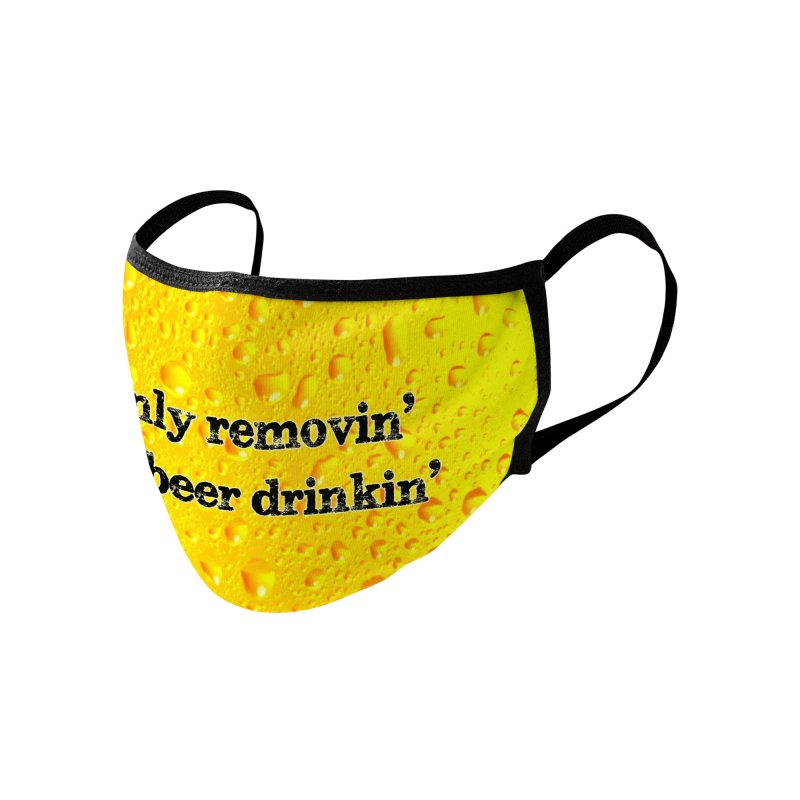 Only Removin' For Beer Drinkin' - Mask Accessories Face Mask by Townsquare Rochester's Artist Shop