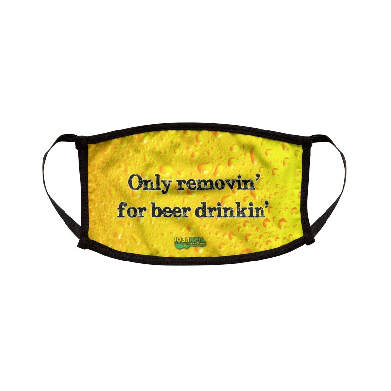 Only Removin' For Beer Drinkin' - KFIL Mask Accessories Face Mask by Townsquare Rochester's Artist Shop
