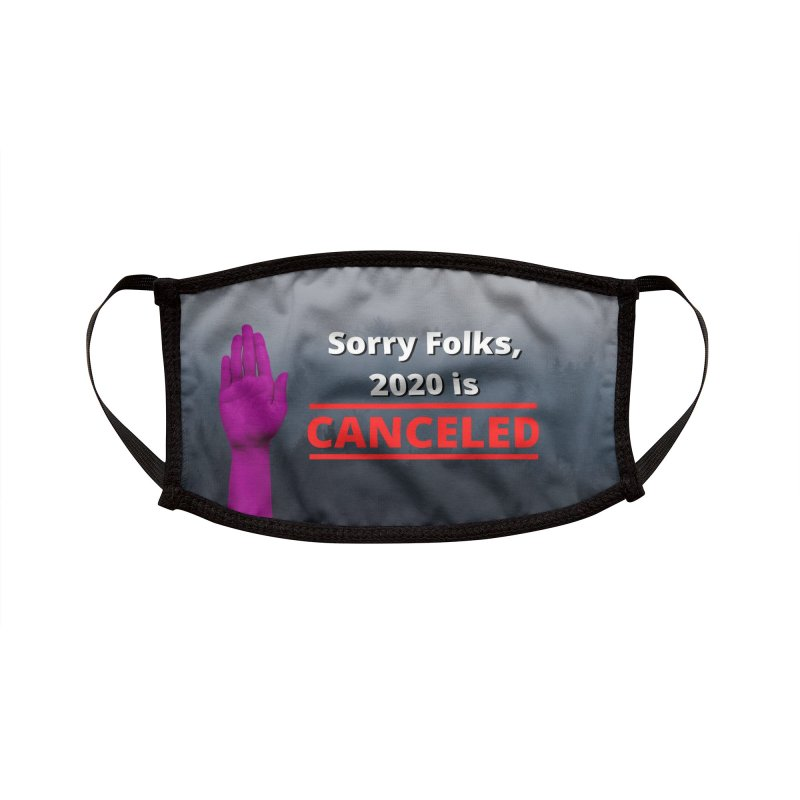 Sorry Folks, 2020 is Canceled Accessories Face Mask by Townsquare Rochester's Artist Shop