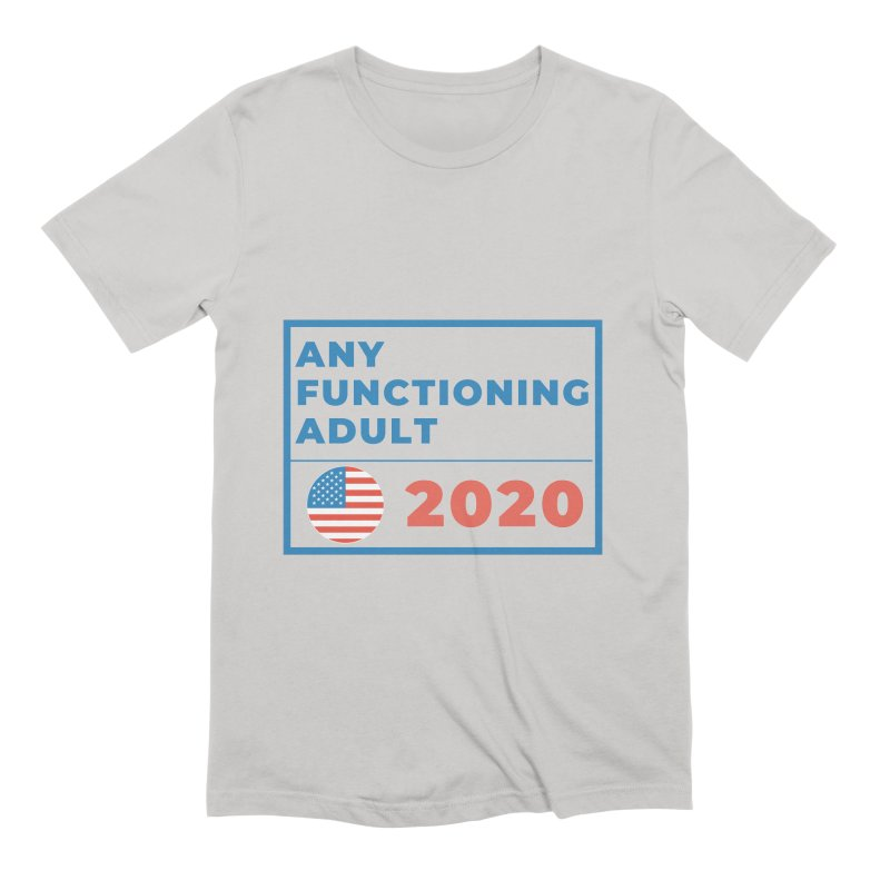 Any Functioning Adult 2020 Men's T-Shirt by Townsquare Utica's Artist Shop