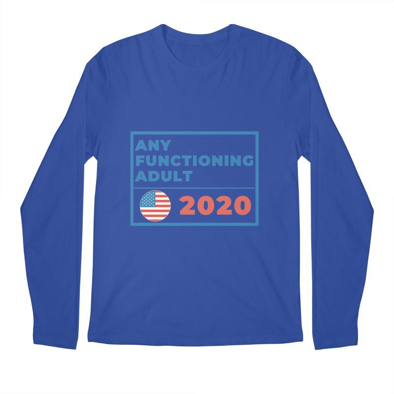 Any Functioning Adult 2020 Men's Longsleeve T-Shirt by Townsquare Utica's Artist Shop