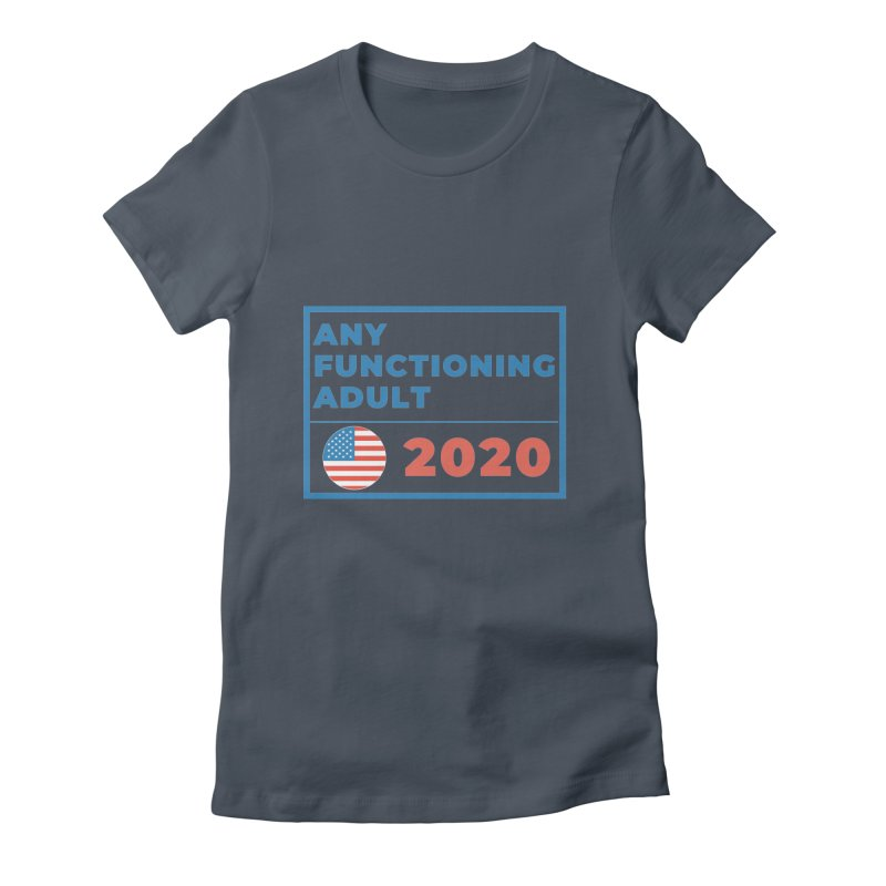 Any Functioning Adult 2020 Women's T-Shirt by Townsquare Utica's Artist Shop