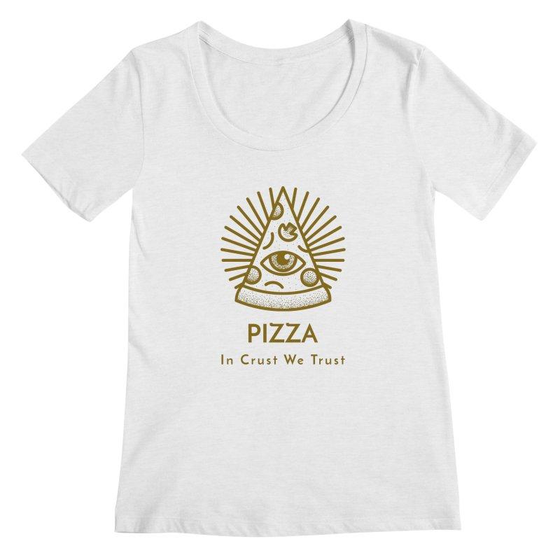 Pizza In Crust We Trust Women's Regular Scoop Neck by Toxic Onion