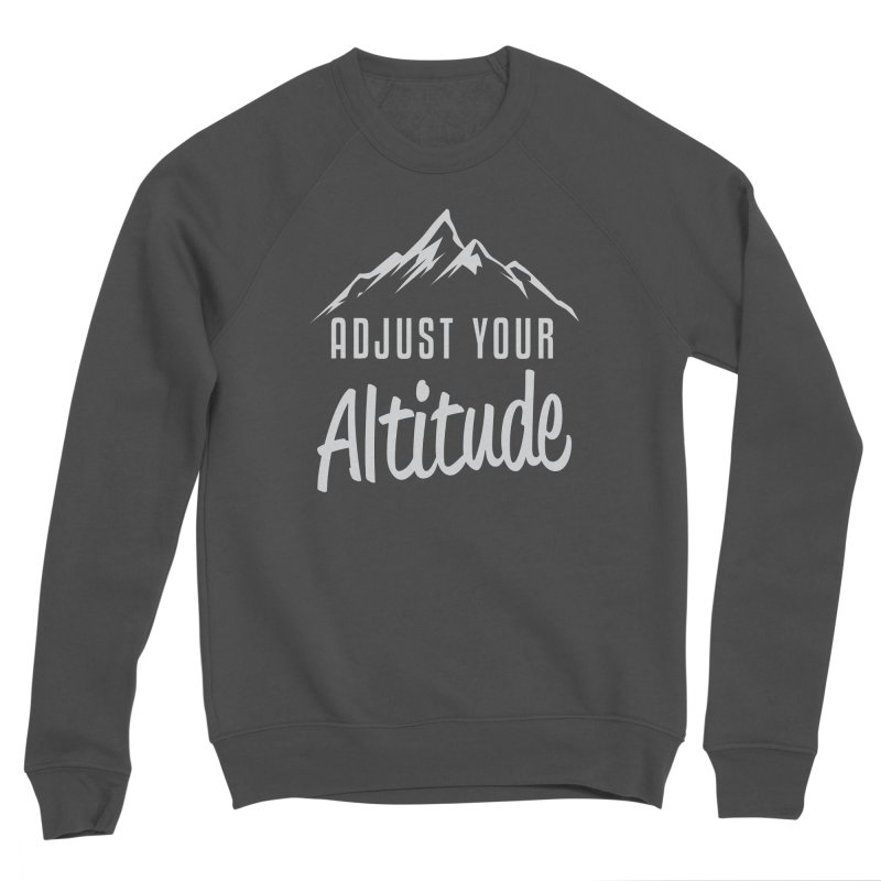 Adjust Your Altitude Women's Sponge Fleece Sweatshirt by Toxic Onion
