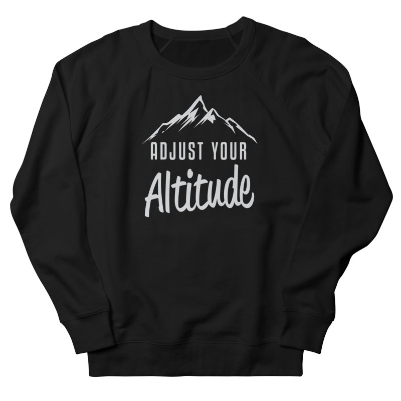 Adjust Your Altitude Men's French Terry Sweatshirt by Toxic Onion
