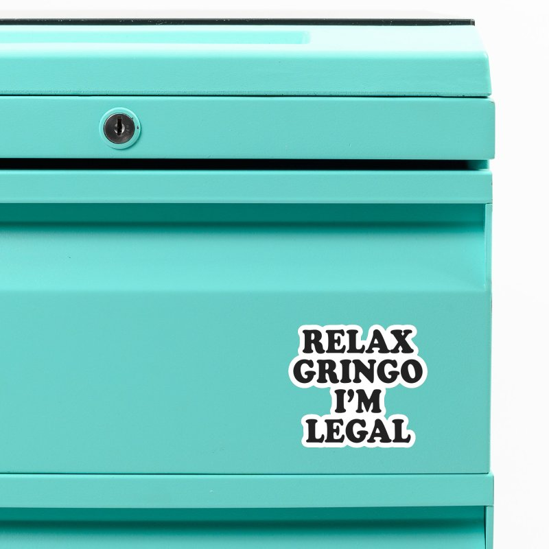 Relax Gringo I'm Legal Accessories Magnet by Toxic Onion
