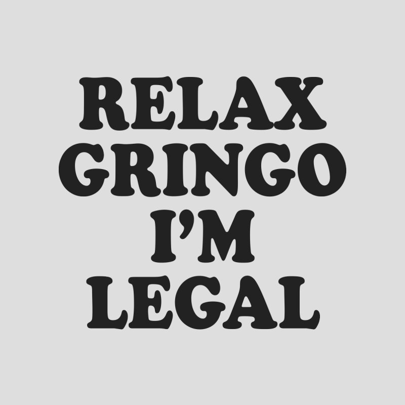 Relax Gringo I'm Legal Men's T-Shirt by Toxic Onion