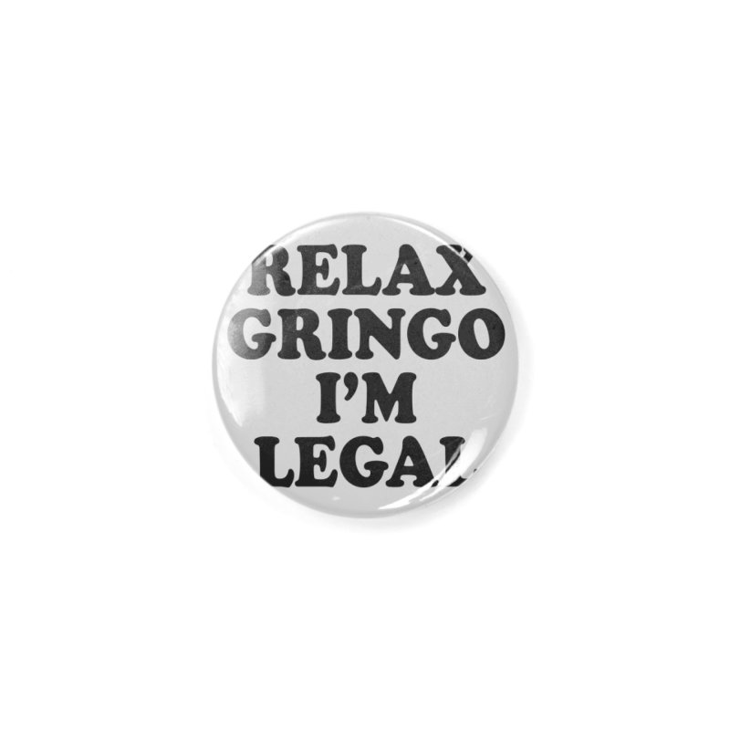 Relax Gringo I'm Legal Accessories Button by Toxic Onion