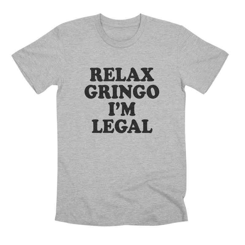 Relax Gringo I'm Legal Men's Premium T-Shirt by Toxic Onion