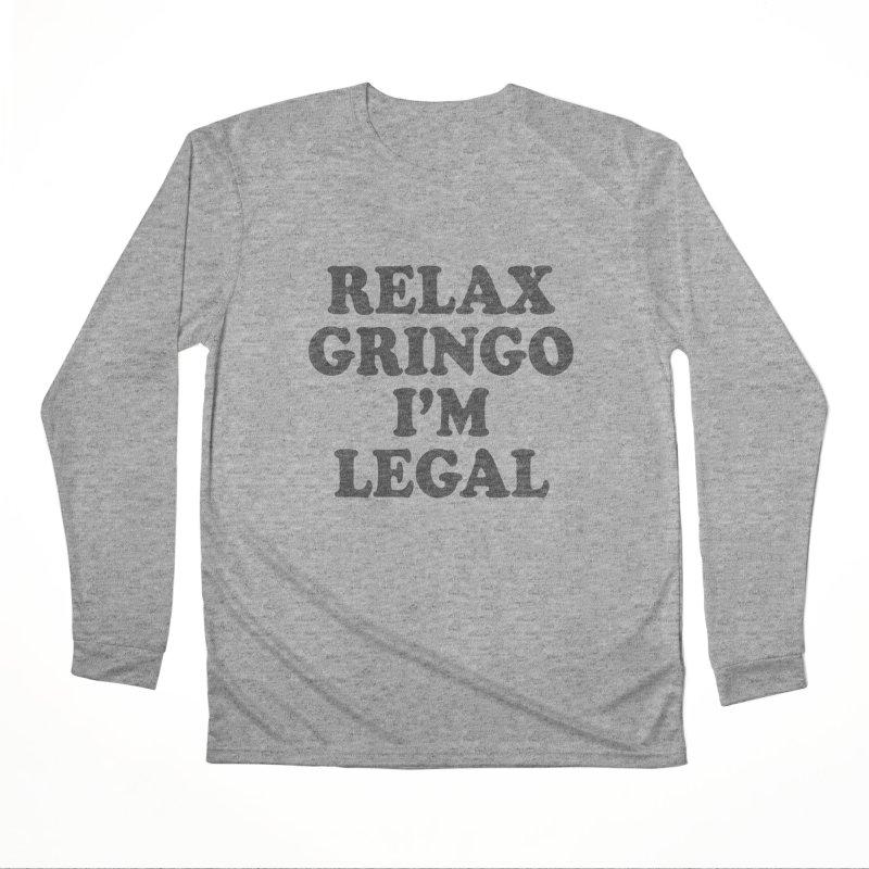 Relax Gringo I'm Legal Women's Performance Unisex Longsleeve T-Shirt by Toxic Onion