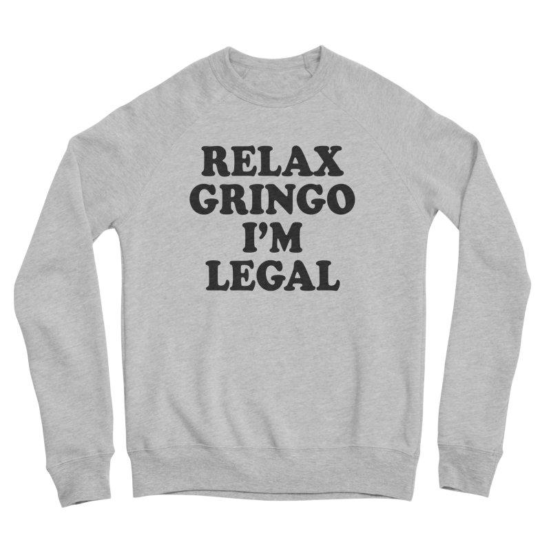 Relax Gringo I'm Legal Women's Sponge Fleece Sweatshirt by Toxic Onion