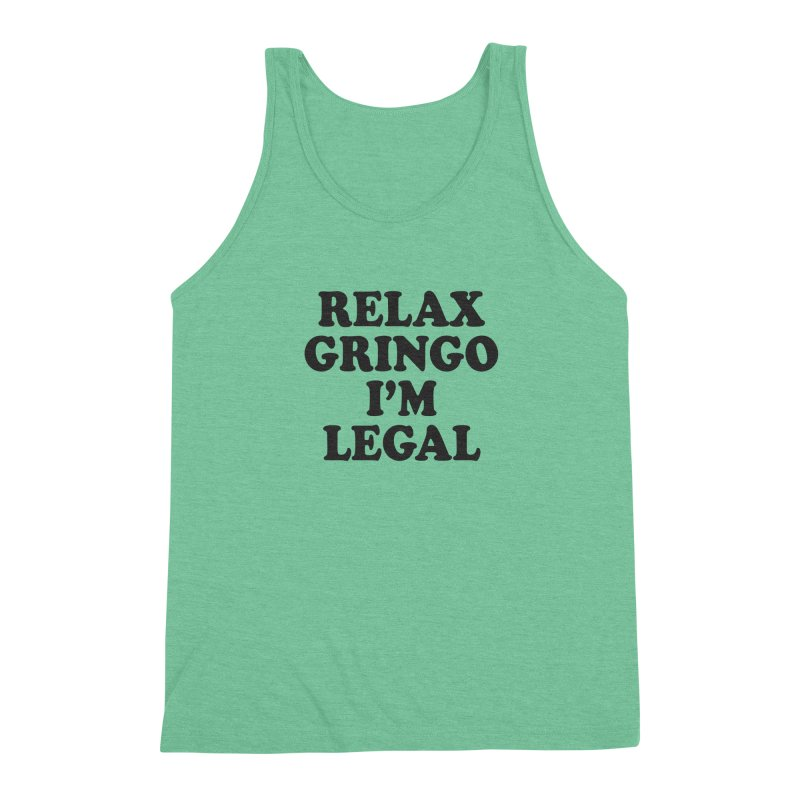 Relax Gringo I'm Legal Men's Triblend Tank by Toxic Onion