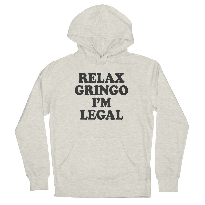 Relax Gringo I'm Legal Women's French Terry Pullover Hoody by Toxic Onion