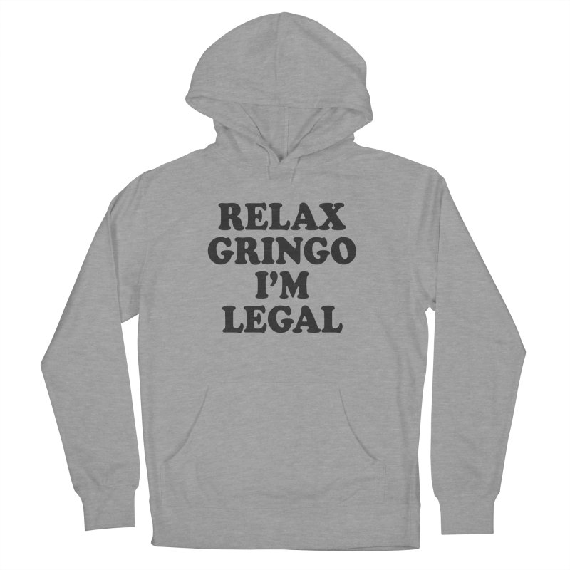 Relax Gringo I'm Legal Men's French Terry Pullover Hoody by Toxic Onion
