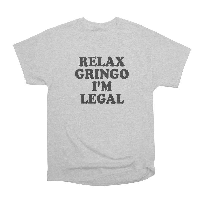 Relax Gringo I'm Legal Women's Heavyweight Unisex T-Shirt by Toxic Onion