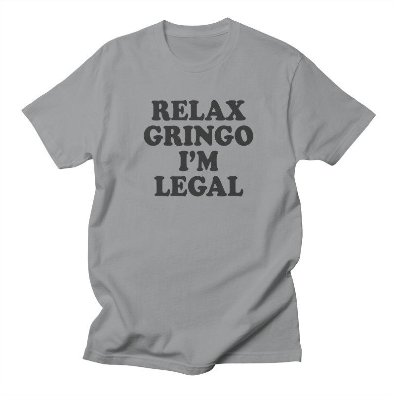 Relax Gringo I'm Legal Men's Regular T-Shirt by Toxic Onion