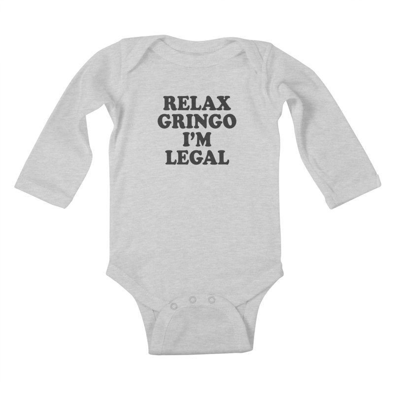 Relax Gringo I'm Legal Kids Baby Longsleeve Bodysuit by Toxic Onion