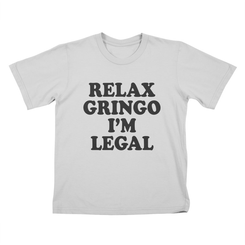 Relax Gringo I'm Legal Kids T-Shirt by Toxic Onion