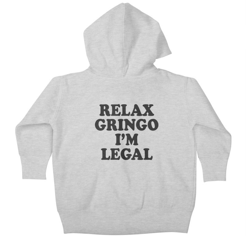 Relax Gringo I'm Legal Kids Baby Zip-Up Hoody by Toxic Onion