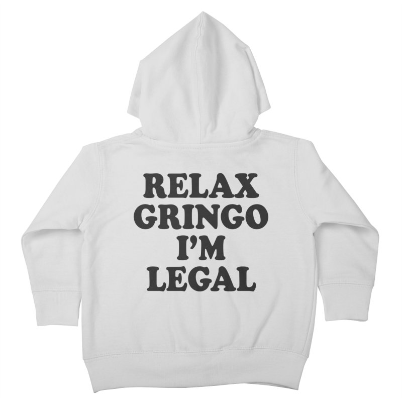 Relax Gringo I'm Legal Kids Toddler Zip-Up Hoody by Toxic Onion