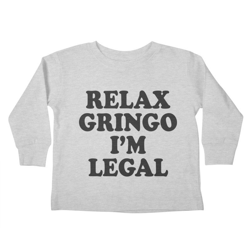 Relax Gringo I'm Legal Kids Toddler Longsleeve T-Shirt by Toxic Onion