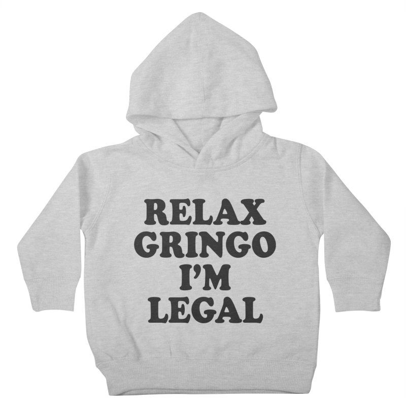 Relax Gringo I'm Legal Kids Toddler Pullover Hoody by Toxic Onion