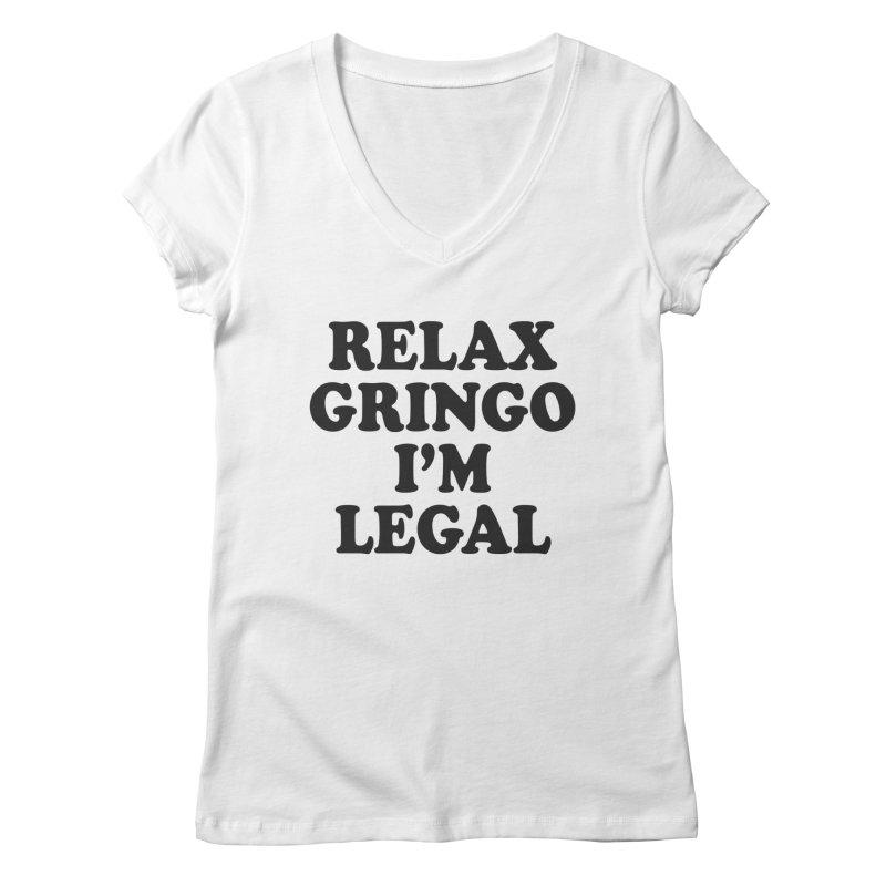 Relax Gringo I'm Legal Women's Regular V-Neck by Toxic Onion