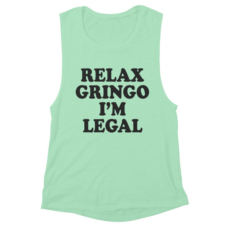 Relax Gringo I'm Legal Women's Muscle Tank by Toxic Onion