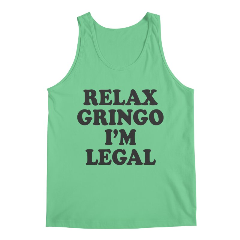 Relax Gringo I'm Legal Men's Regular Tank by Toxic Onion