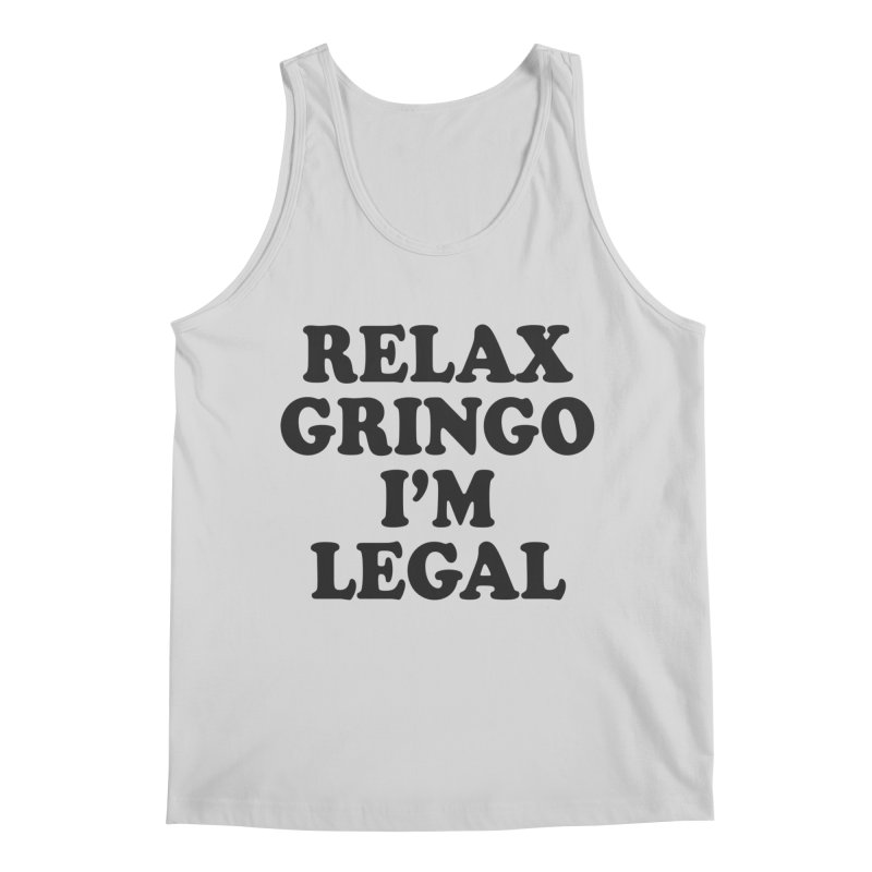 Relax Gringo I'm Legal Men's Regular Tank by Toxic Onion