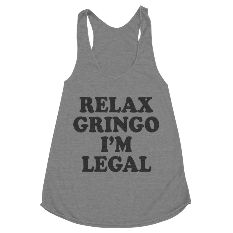 Relax Gringo I'm Legal Women's Racerback Triblend Tank by Toxic Onion