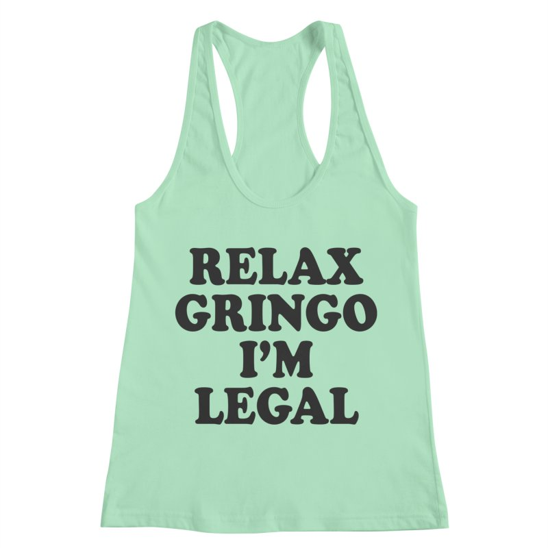 Relax Gringo I'm Legal Women's Racerback Tank by Toxic Onion