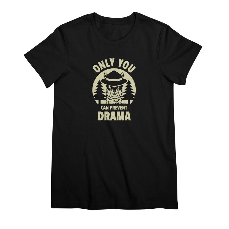 Only You Can Prevent Drama Women's Premium T-Shirt by Toxic Onion