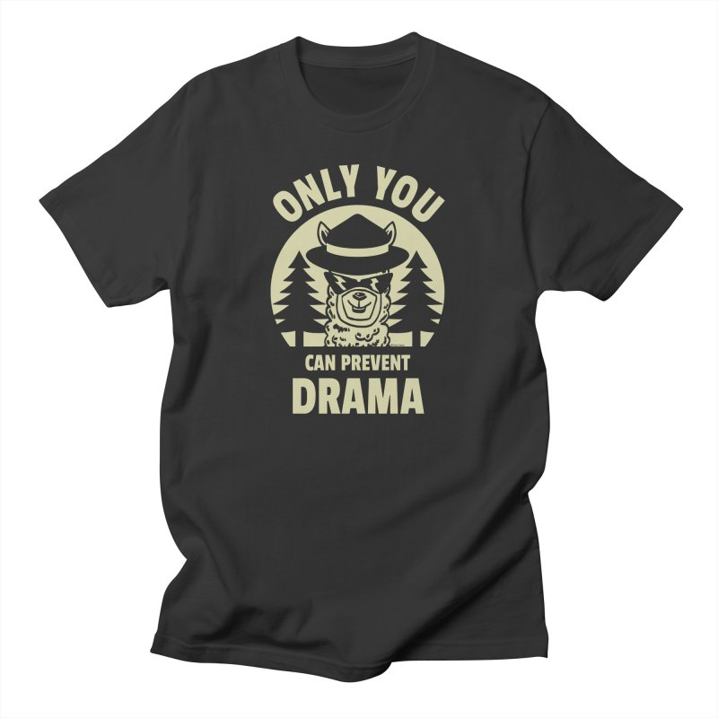 Only You Can Prevent Drama Men's T-Shirt by Toxic Onion - Weird and Funny Stuff