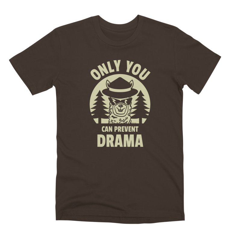 Only You Can Prevent Drama Men's Premium T-Shirt by Toxic Onion