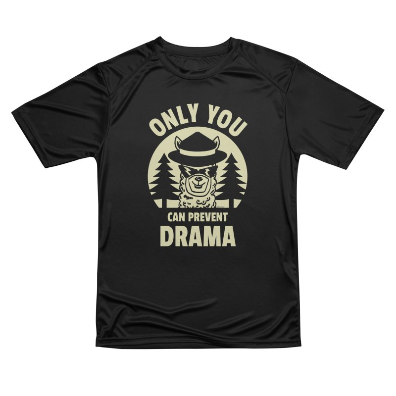 Only You Can Prevent Drama Women's Performance Unisex T-Shirt by Toxic Onion