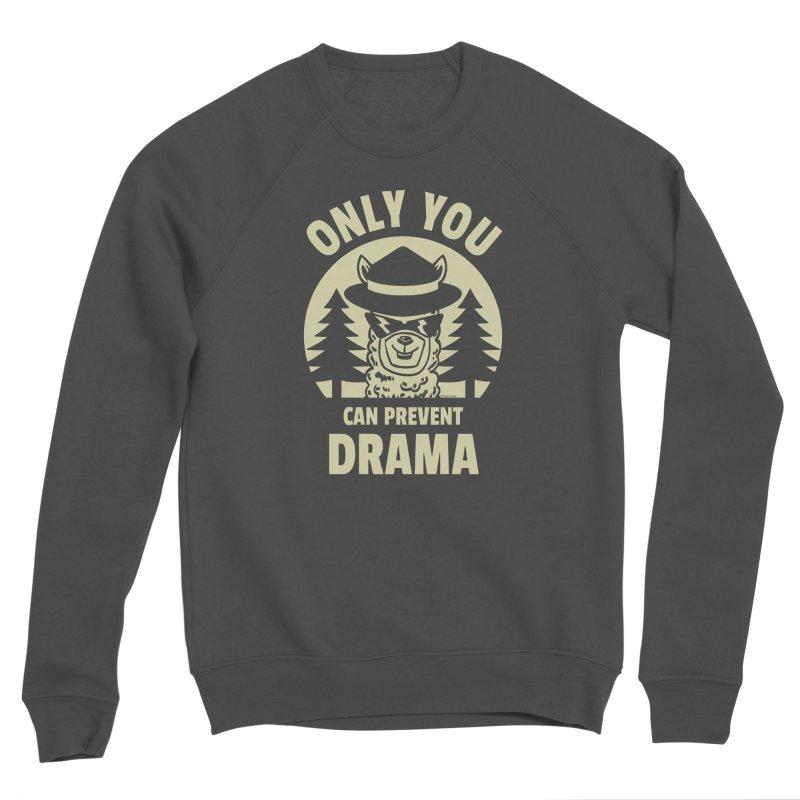 Only You Can Prevent Drama Men's Sponge Fleece Sweatshirt by Toxic Onion