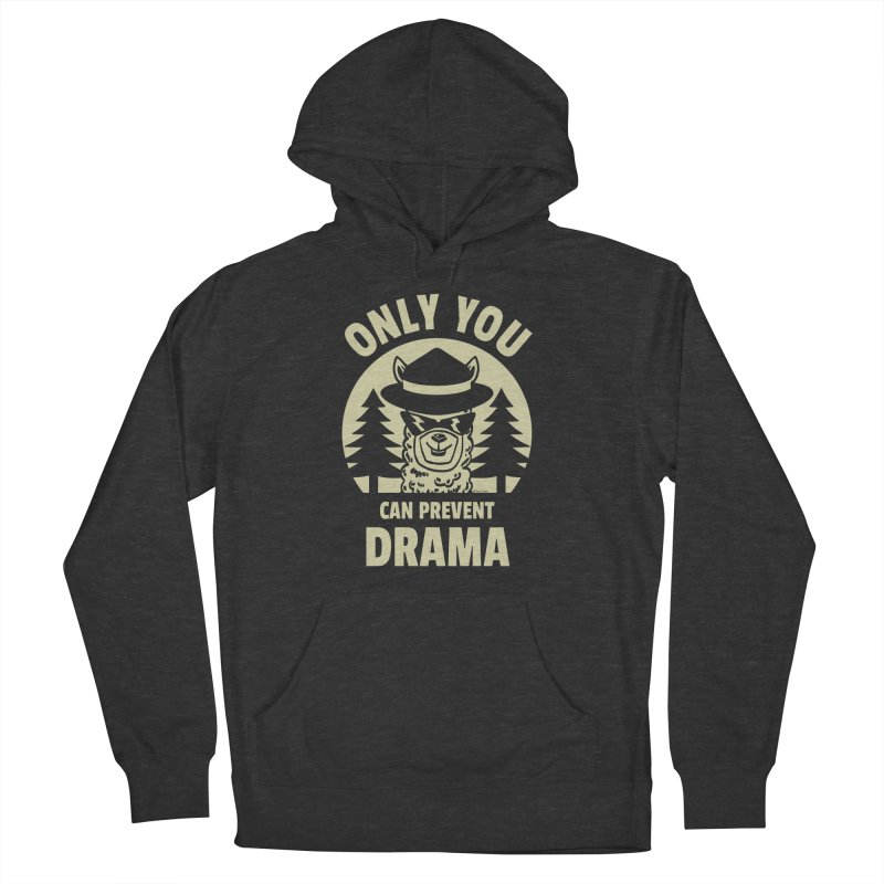 Only You Can Prevent Drama Men's French Terry Pullover Hoody by Toxic Onion