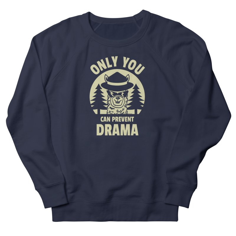 Only You Can Prevent Drama Women's French Terry Sweatshirt by Toxic Onion