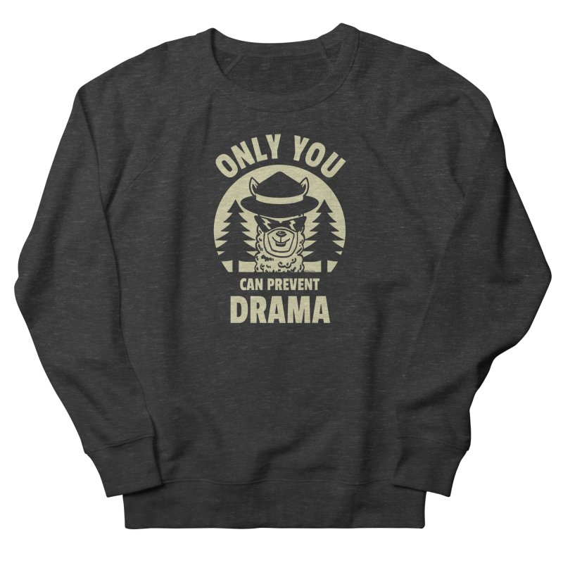 Only You Can Prevent Drama Men's French Terry Sweatshirt by Toxic Onion