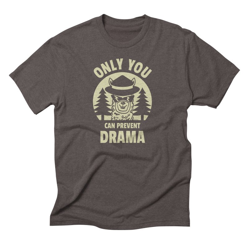 Only You Can Prevent Drama Men's Triblend T-Shirt by Toxic Onion
