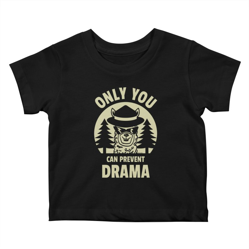 Only You Can Prevent Drama Kids Baby T-Shirt by Toxic Onion
