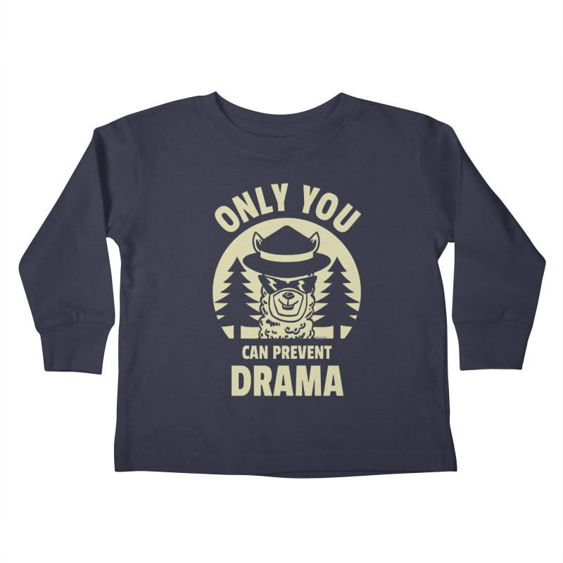 Only You Can Prevent Drama Kids Toddler Longsleeve T-Shirt by Toxic Onion