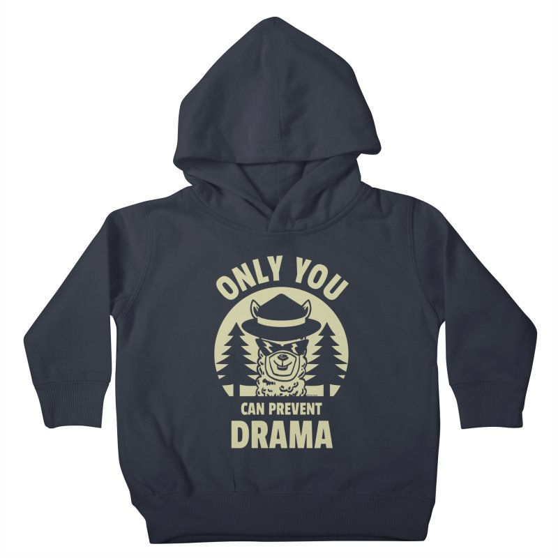 Only You Can Prevent Drama Kids Toddler Pullover Hoody by Toxic Onion