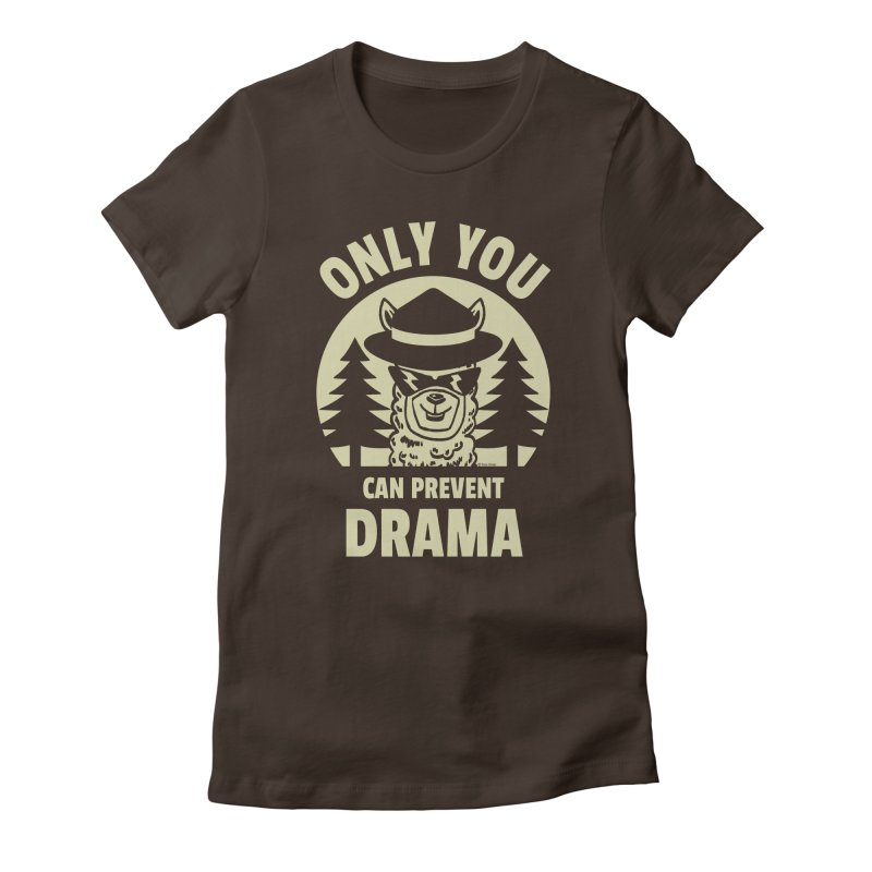 Only You Can Prevent Drama Women's Fitted T-Shirt by Toxic Onion