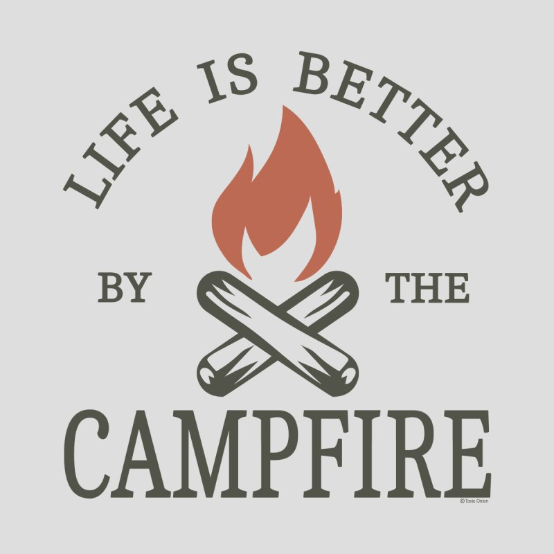 Life Is Better By The Campfire Men's T-Shirt by Toxic Onion