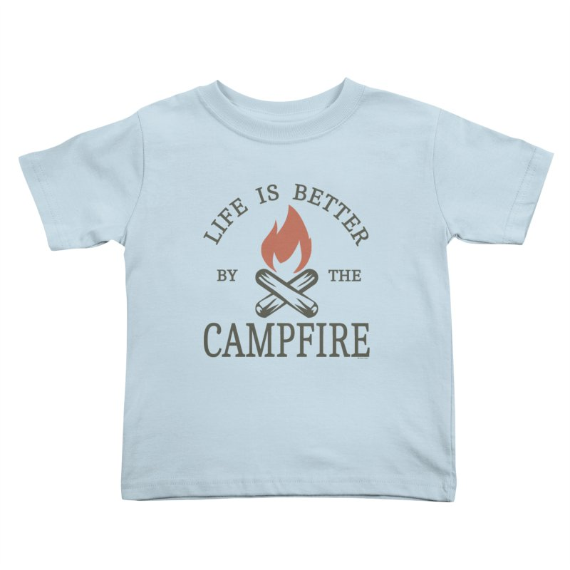 Life Is Better By The Campfore Kids Toddler T-Shirt by Toxic Onion
