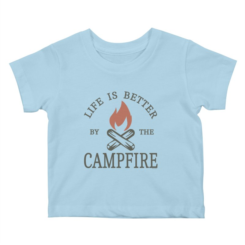 Life Is Better By The Campfore Kids Baby T-Shirt by Toxic Onion